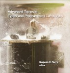 Pierce: Advanced Topics in Types and Programming Languages