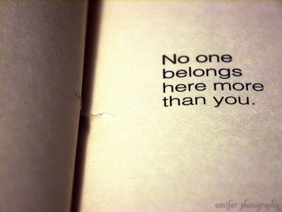 No one belong here more than you