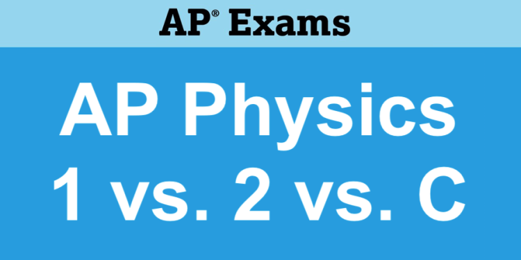 AP Physics 1 vs. 2 vs. C