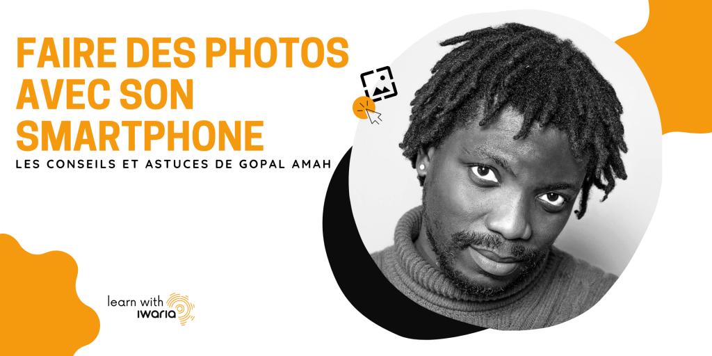 Faire des photos avec un smartphone les conseils et astuces de Gopal Amah