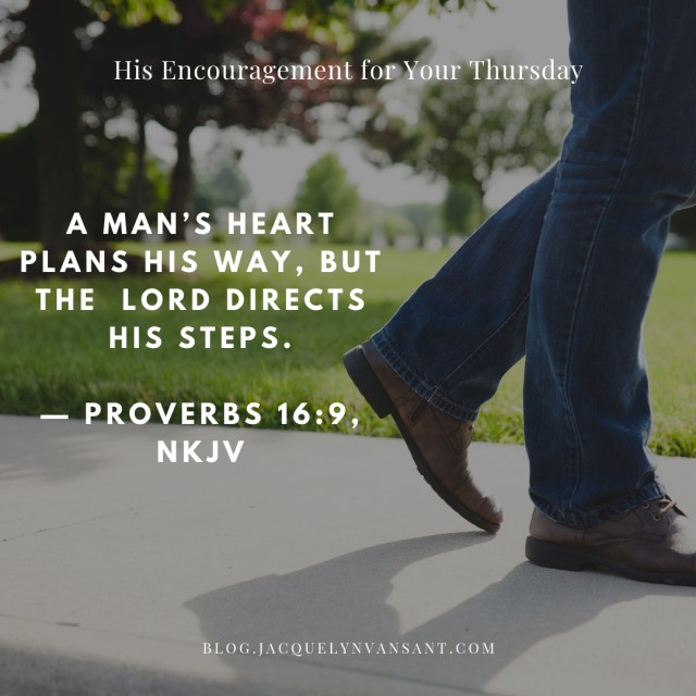 His Encouragement for Your Thursday: Proverbs 16:9