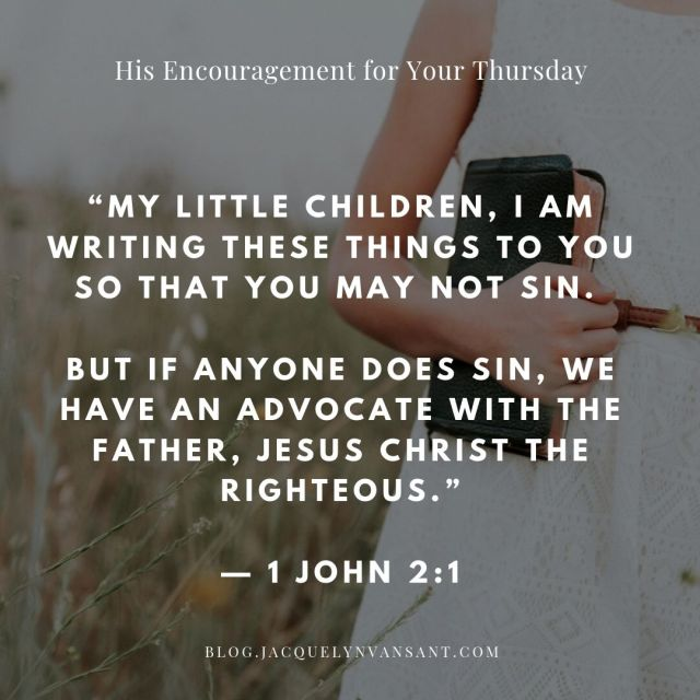 His Encouragement for Your Thursday is taken from 1 John 2:1. We have an advocate!