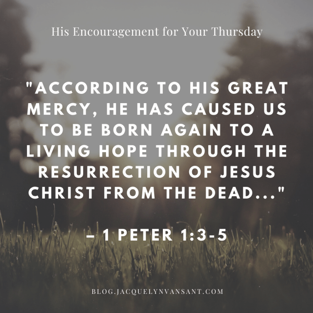 1 Peter 1:3-5 encourages us to have a living hope.