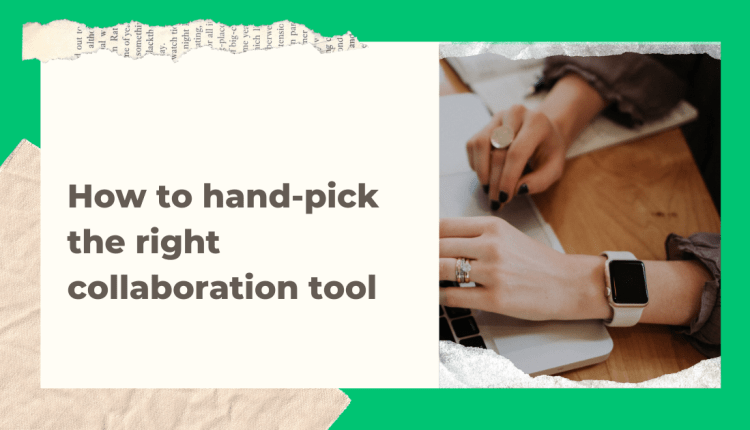 How to choose the best collaboration tool for you and your team