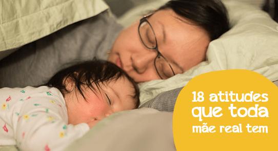 18 coisas que toda mãe da vida real faz, mesmo que não fique contando por aí!