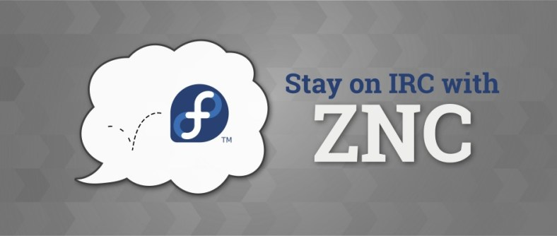 Featured image for my article about using ZNC. Credit: Fedora Magazine