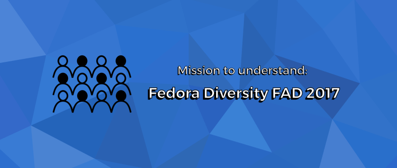 Mission to understand: Fedora Diversity FAD 2017