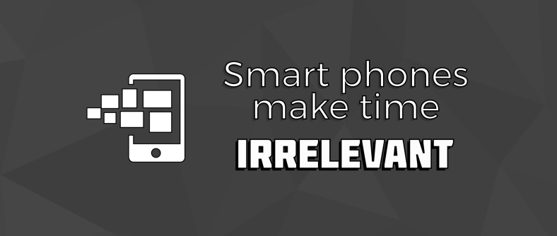 How a smart phone makes time irrelevant