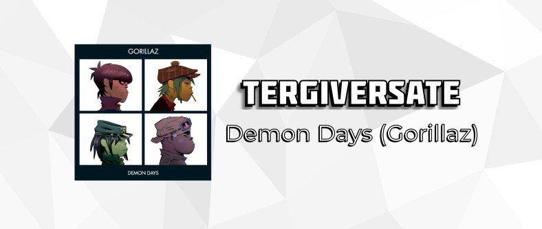 Tergiversate: Demon Days by Gorillaz
