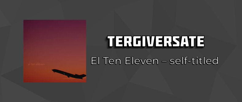 Tergiversate: El Ten Eleven self-titled debut