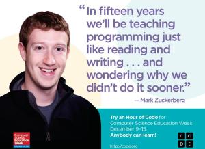 "csedweek quote from Mark Zuckerberg ""In fifteen years we'll be teaching programming just like reading and writing ... and wondering why we didn't do it sooner"""