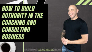 How to build authority in the coaching and consulting business