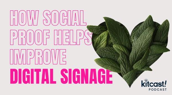 Kitcast Podcast - Episode 3 - How Social Proof Helps Improve Your Digital Signage - Kitcast Blog