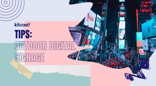 Getting Into the Outdoor Digital Signage in 5 Steps - Kitcast Blog