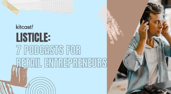 7 Podcasts For Retail Entrepreneurs We Listen To - Kitcast Blog