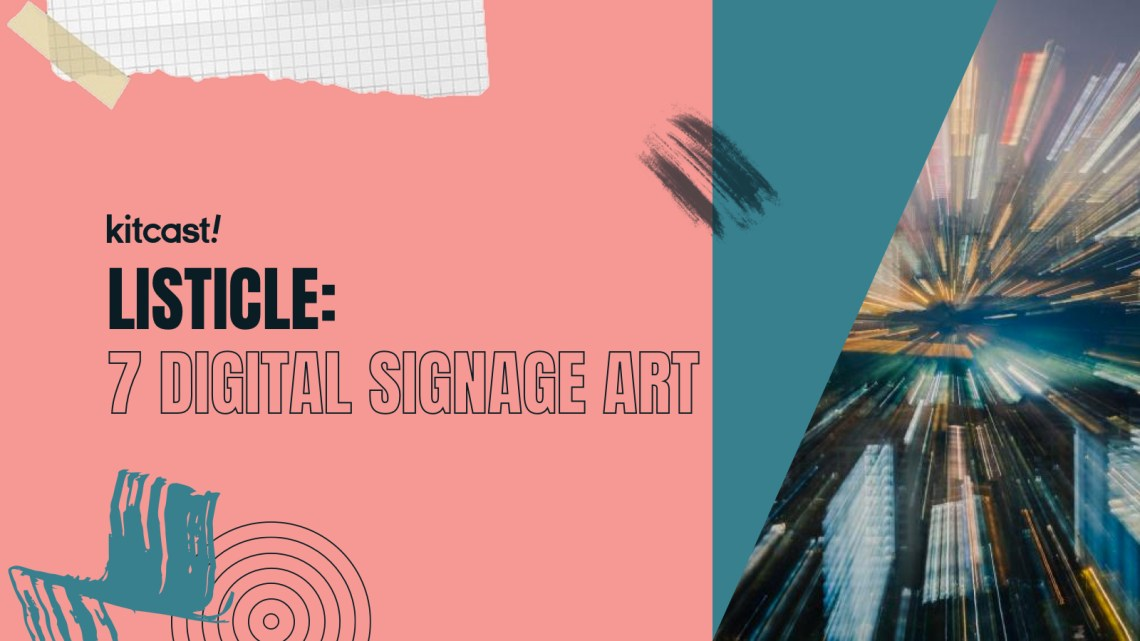 7 Times Digital Signage Became a Work of Visual Art - Kitcast Blog