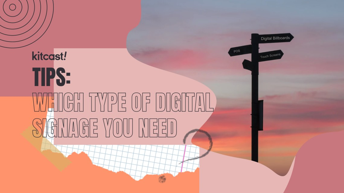 5 Tips on Understanding Which Type of Digital Signage You Need 5 Tips on Understanding Which Type of Digital Signage You Need - 1