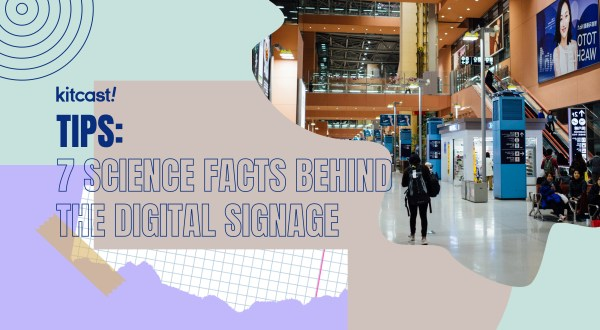 7 Science Facts Behind the Digital Signage You Didn't Know - Kitcast Blog