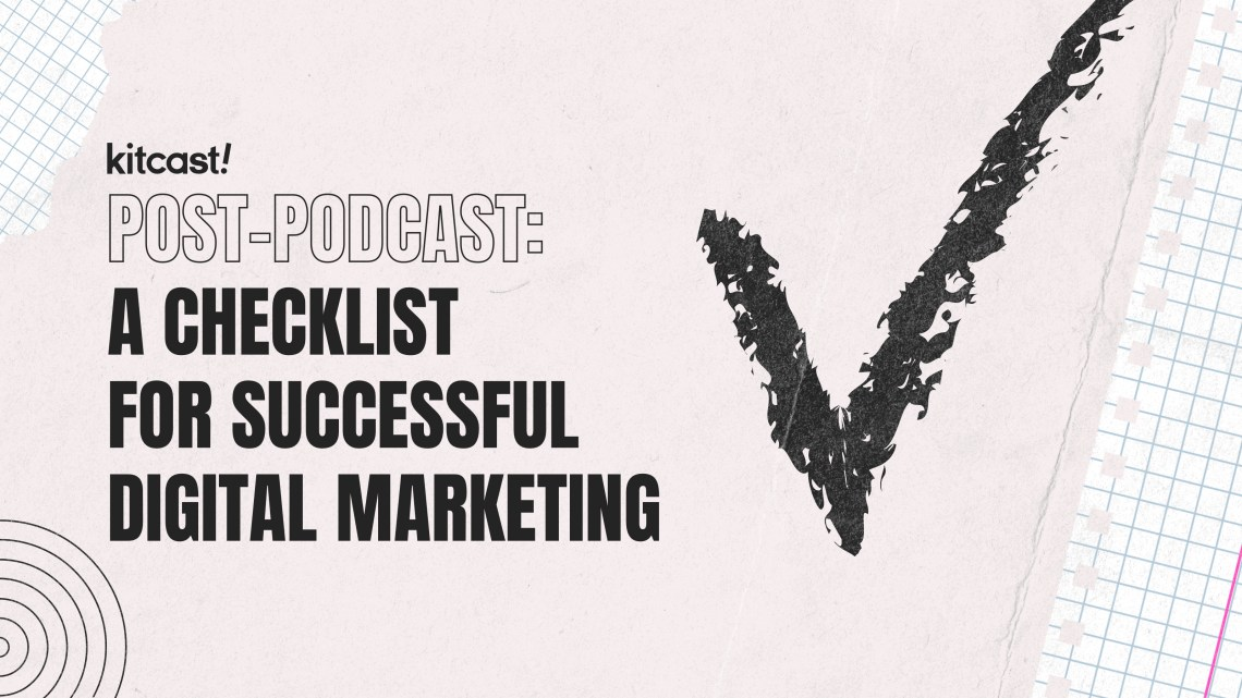 A Checklist For Successful Digital Marketing - Kitcast Blog