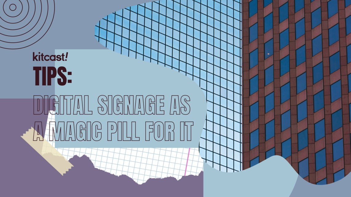 Digital signage as a magic pill for IT Digital signage as a magic pill for IT - 2