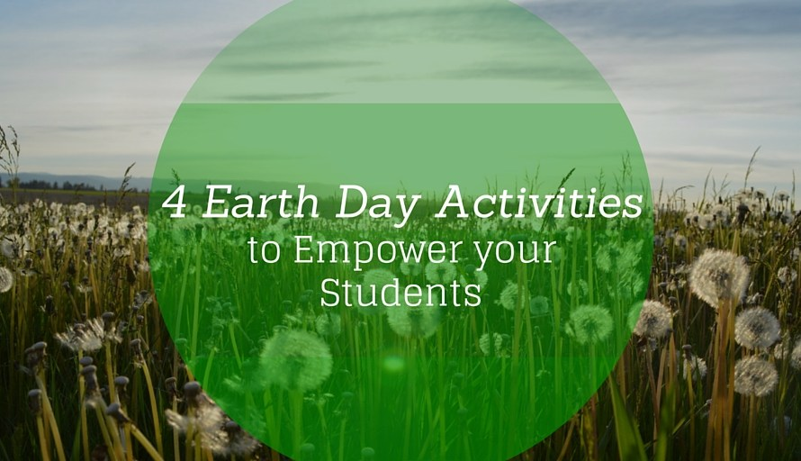 4 Earth Day Activities to Empower Your Students