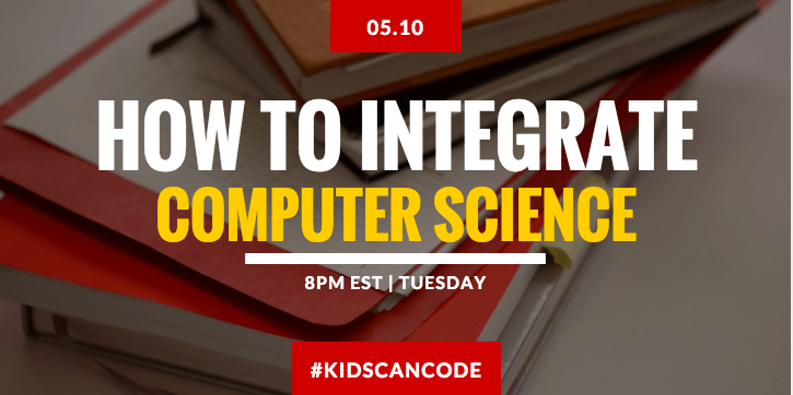 #KidsCanCode 5/10/15 Integrating Computer Science in your Curriculum
