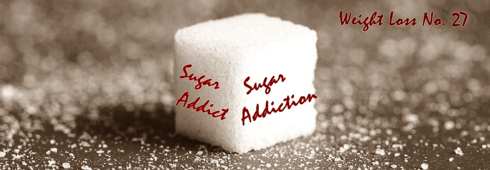 Sugar Addict, Sugar Addiction – Weight Loss No. 27
