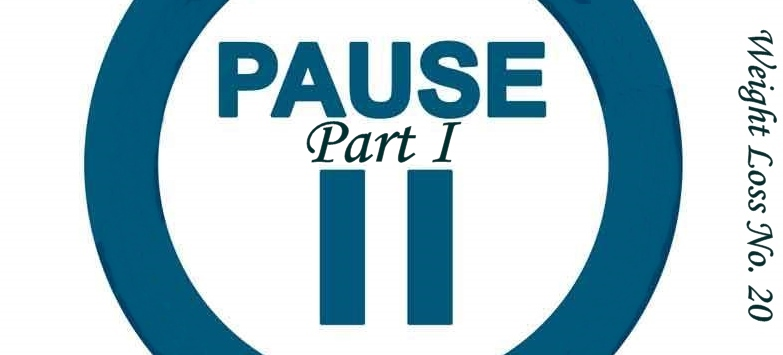 """Push """"Pause"""" (Part 1) – Weight Loss No. 20"""