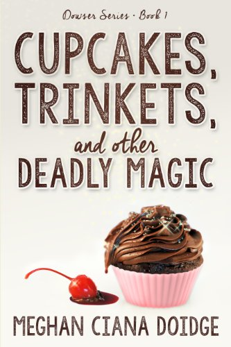 Cupcakes, Trinkets, and Other Deadly Magic by Meghan Ciana Doidge | books, reading, book covers