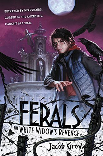 Ferals #3: The White Widow's Revenge by Jacob Grey | reading, books