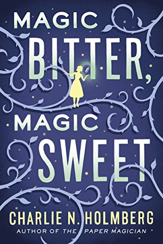 Magic Bitter, Magic Sweet by Charlie N. Holmberg | books, reading, book covers