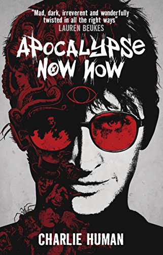 Apocalypse Now Now by Charlie Human | reading, books