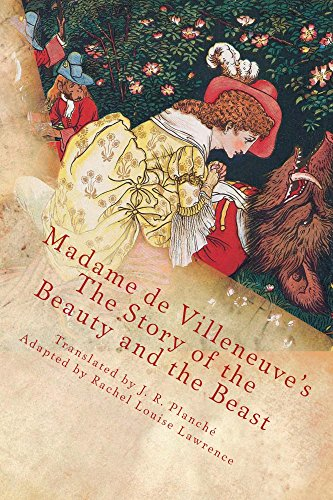 Beauty and the Beast by Gabrielle-Suzanne Barbot de Villeneuve & translated by  J.R. Planche