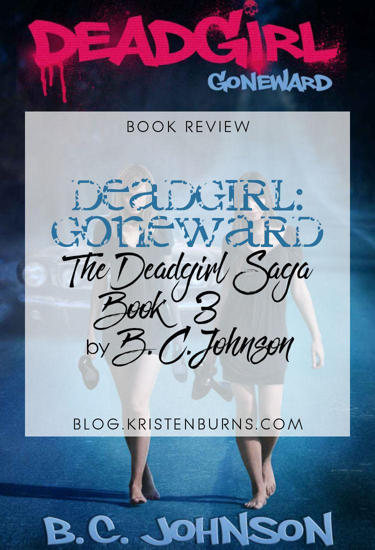 Book Review: Deadgirl Goneward (The Deadgirl Saga Book 3) by B.C. Johnson   reading, books, book reviews, fantasy, paranormal/urban fantasy, young adult