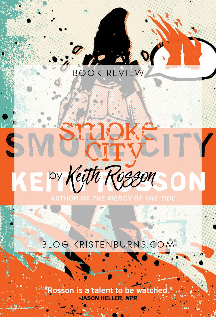 Book Review: Smoke City by Keith Rosson | reading, books, book reviews, fantasy, paranormal/urban fantasy, literary fiction