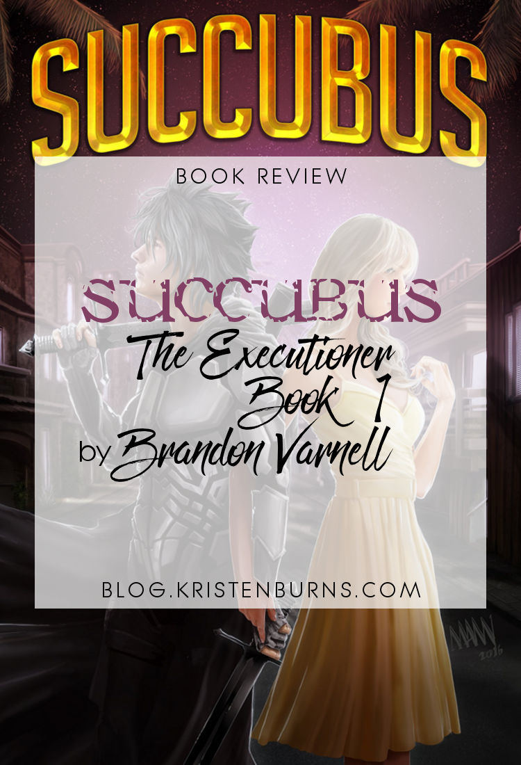 Book Review: Succubus (The Executioner Book 1) by Brandon Varnell | reading, books, fantasy, urban fantasy, paranormal romance