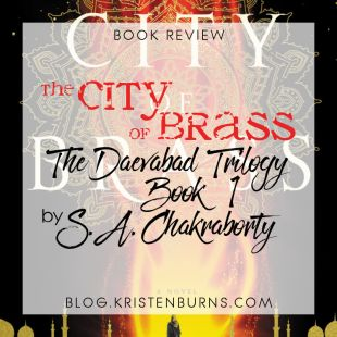 Book Review: The City of Brass (The Daevabad Trilogy Book 1) by S. A. Chakraborty