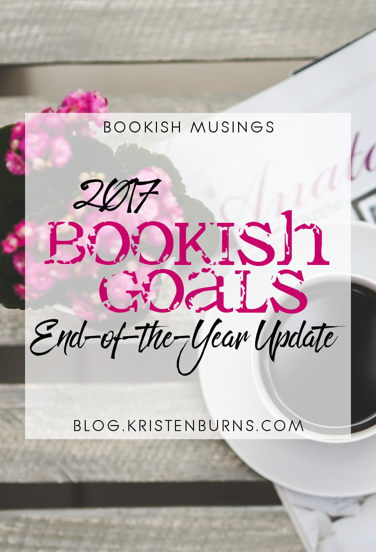 Bookish Musings: 2017 Bookish Goals End-of-the-Year Update | reading, books