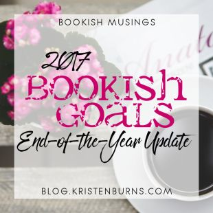 Bookish Musings: 2017 Bookish Goals End-of-the-Year Update