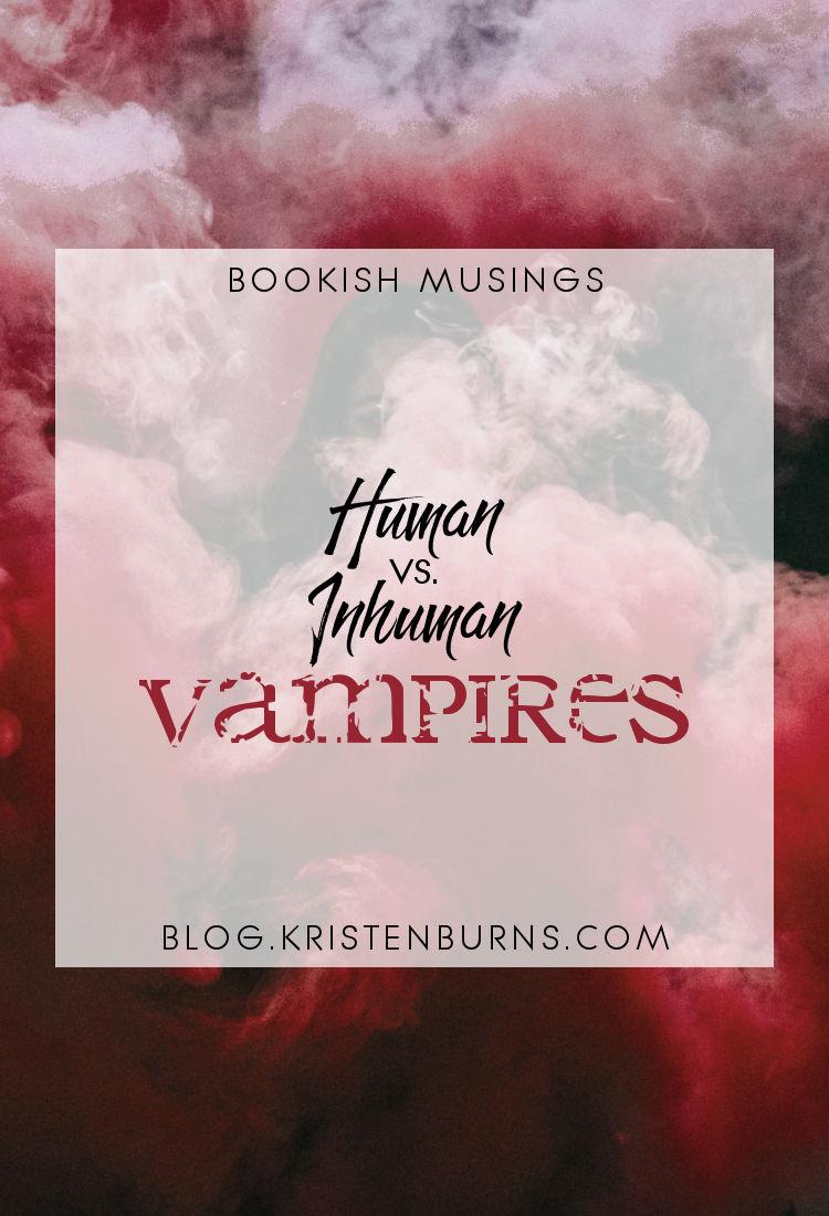 Bookish Musings: Human vs. Inhuman Vampires