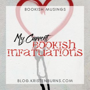 Bookish Musings: My Current Bookish Infatuations