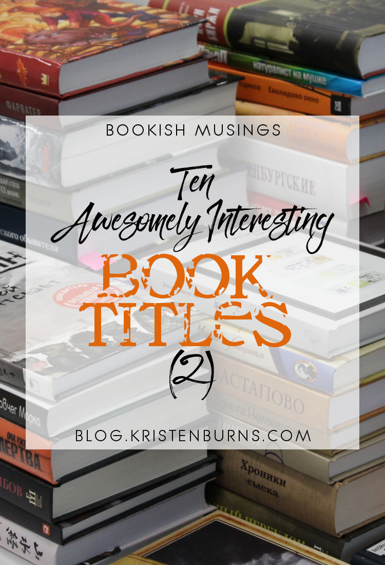 Bookish Musings: Ten Awesomely Interesting Book Titles (2) | reading, books, book titles
