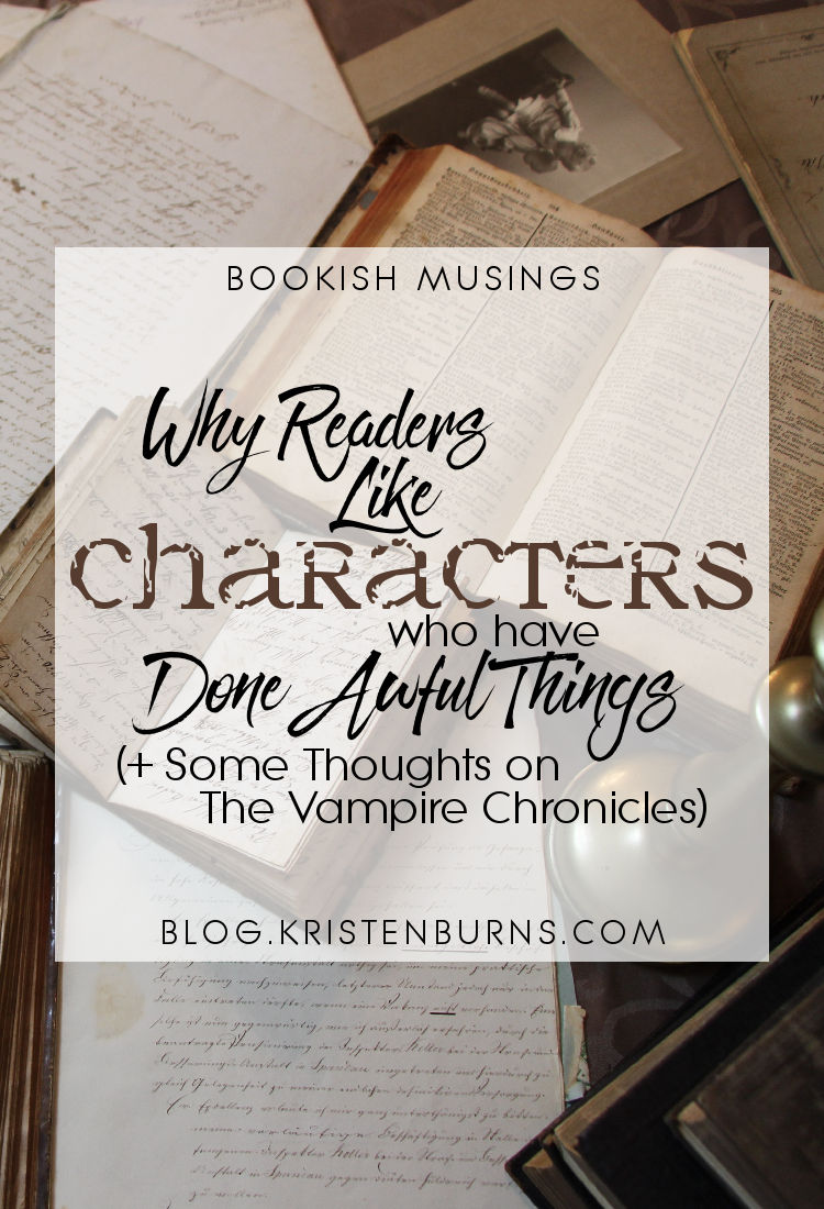 Bookish Musings: Why Readers Like Characters Who Have Done Awful Things (+ Some Thoughts on The Vampire Chronicles) | reading, books, discussions