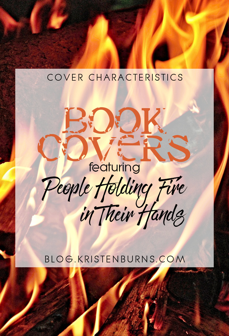 Cover Characteristics: Book Covers featuring Fire Magic | books, reading, book covers, cover love, fire