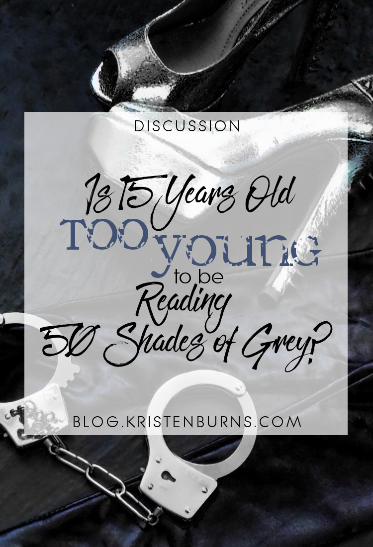 Discussion: Is 15 Years Old Too Young to Be Reading 50 Shades of Grey? | books, reading, discussions, sex, 50 shades
