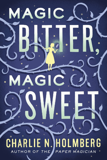Book Review: Magic Bitter, Magic Sweet by Charlie N. Holmberg | reading, books, book reviews, fantasy, high fantasy