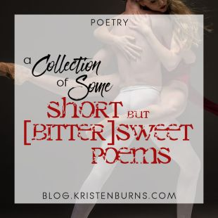 Poetry: A Collection of Some Short but [Bitter]Sweet Poems