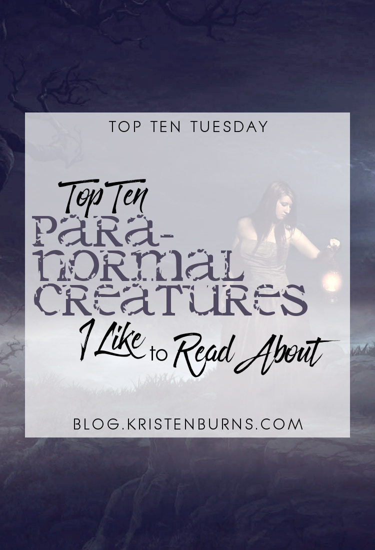 Top Ten Tuesday: Top Ten Paranormal Creatures I Like to Read About   books, reading, fantasy, urban fantasy, paranormal romance