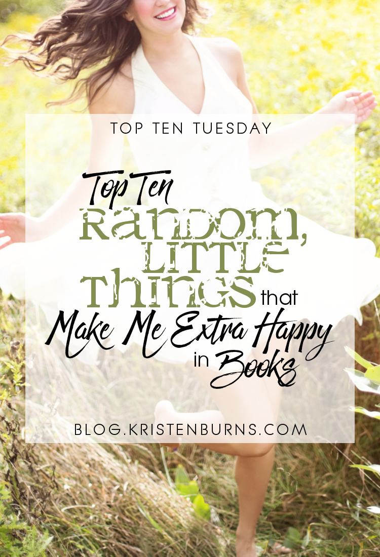 Top Ten Tuesday: Top Ten Random, Little Things that Make Me Extra Happy in Books | books, reading, quotes, fantasy, urban fantasy, paranormal romance, lgbt, suspense, classic, nonfiction, fiction, YA, adult