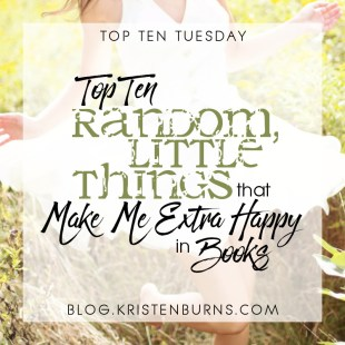 Top Ten Tuesday: Top Ten Random, Little Things that Make Me Extra Happy in Books